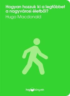Hugo Macdonald - Hogyan hozzuk ki a legtöbbet a nagyvárosi életből? [eKönyv: epub, mobi]