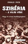 Ewald Pick - Szibéria - a világ vége. Négy év orosz hadifogságban [eKönyv: epub, mobi]