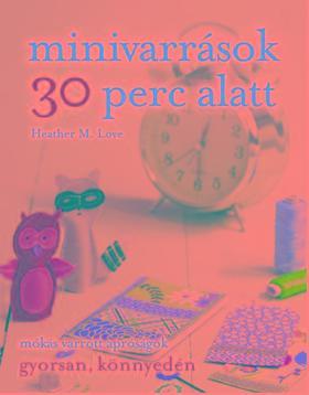 M. LOVE, HEATHER - MINIVARRÁSOK 30 PERC ALATT