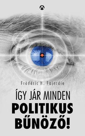 Frédéric H. Fajardie - Így jár minden politikus bűnöző!