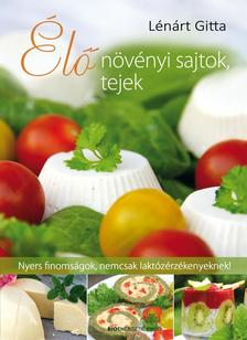 LÉNÁRT GITTA - Élő növényi sajtok, tejek - Nyers finomságok, nemcsak laktózérzékenyeknek!