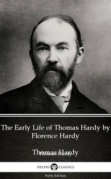 Thomas Hardy - The Early Life of Thomas Hardy by Florence Hardy (Illustrated) [eKönyv: epub, mobi]