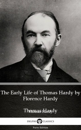 Thomas Hardy - The Early Life of Thomas Hardy by Florence Hardy (Illustrated) [eKönyv: epub, mobi]