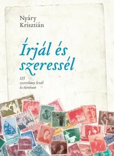 NYÁRY KRISZTIÁN - Írjál és szeressél - 125 szerelmes levél és történet [eKönyv: epub, mobi]