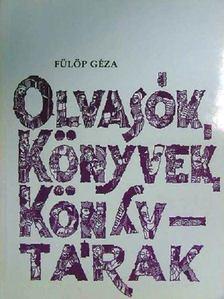 Fülöp Géza - Olvasók, könyvek, könyvtárak [antikvár]