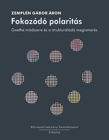 Zemplén Gábor - Fokozódó polaritás - Goethe módszere és a strukturálódó megismerés