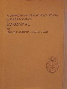 Dr. Bartha Tibor - A Debreceni Református Kollégium Gimnáziumának évkönyve az 1982/83-1983/84. iskolai évről [antikvár]