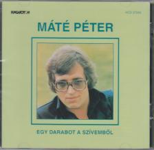Máté Péter - EGY DARABOT A SZIVEMBŐL / MÁTÉ PÉTER