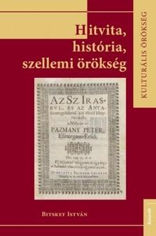 Bitskey István - Hitvita, história, szellemi örökség [eKönyv: pdf, epub, mobi]