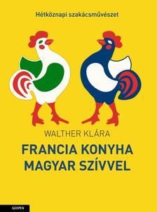 WALTHER KLÁRA - Francia konyha magyar szívvel