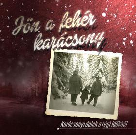 Jön a fehér karácsony - Karácsonyi dalok a régi időkből CD