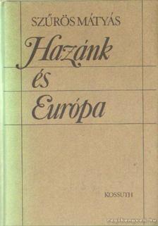 Szűrös Mátyás - Hazánk és Európa [antikvár]