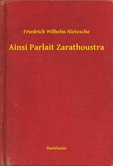 Friedrich Nietzsche - Ainsi Parlait Zarathoustra [eKönyv: epub, mobi]