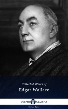 Edgar Wallace - Delphi Works of Edgar Wallace (Illustrated) [eKönyv: epub, mobi]