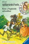 Fabian Lenk - Kém a Napkirály udvarában - Idődetektívek 19.