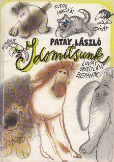 Patay László - Idomítsunk kutyát, macskát, csókát, papagájt, lovat, oroszlánt, elefántot... [antikvár]