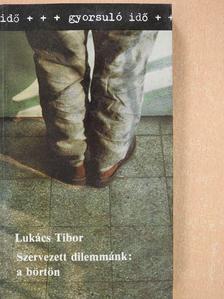 Lukács Tibor - Szervezett dilemmánk: a börtön [antikvár]