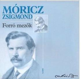 MÓRICZ ZSIGMOND - Forró mezők