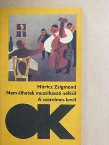 Móricz Zsigmond - Nem élhetek muzsikaszó nélkül/A szerelmes levél [antikvár]