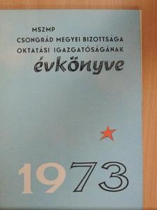 Dr. Czagány László - MSZMP Csongrád megyei Bizottsága Oktatási Igazgatóságának évkönyve 1973 [antikvár]