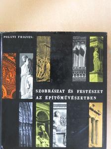Pogány Frigyes - Szobrászat és festészet az építőművészetben [antikvár]
