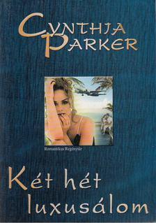 Cynthia Parker - Két hét luxusálom [antikvár]