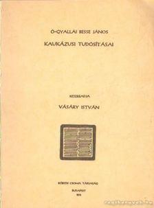 Vásáry István - Ó-Gyallai Besse János kaukázusi tudósításai (reprint) [antikvár]