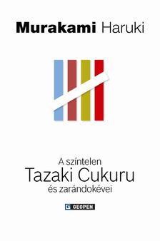 Murakami Haruki - A színtelen Tazaki Cukuru és zarándokévei