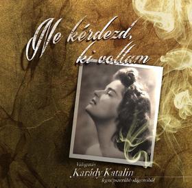 Ne kérdezd ki voltam - Válogatás Karády Katalin legnépszerűbb slágereiből