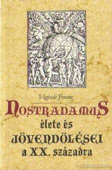VÁGHIDI FERENC - Nostradamus élete és jövendölései a XX. századra [antikvár]
