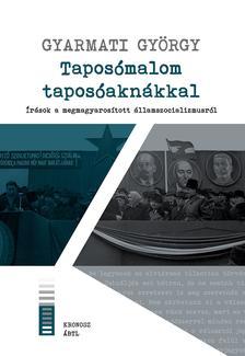 Gyarmati György - Taposómalom taposóaknákkal. Írások a megmagyarosított államszocializmusról