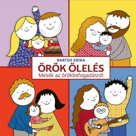 Bartos Erika - Örök ölelés - Mesék az örökbefogadásról