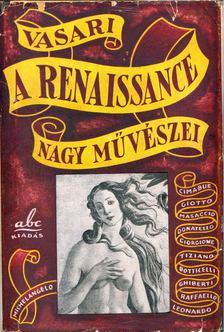 VASARI, GIORGIO - A renaissance nagy művészei [antikvár]