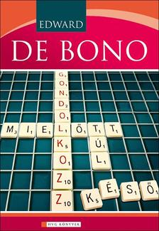 EDWARD DE BONO - Gondolkozz, mielőtt túl késő