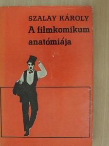 Szalay Károly - A filmkomikum anatómiája [antikvár]