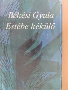 Békési Gyula - Estébe kékülő [antikvár]
