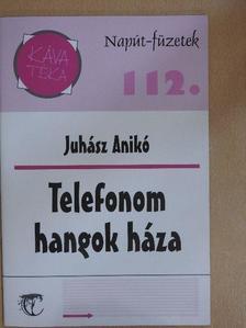 Juhász Anikó - Telefonom hangok háza [antikvár]
