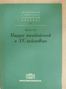 Bácskai Vera - Magyar mezővárosok a XV. században [antikvár]