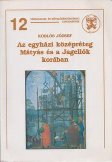 Köblös József - Az egyházi középréteg Mátyás és a Jagellók korában [antikvár]