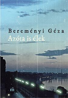 BEREMÉNYI GÉZA - Azóta is élek - Összegyűjtött novellák