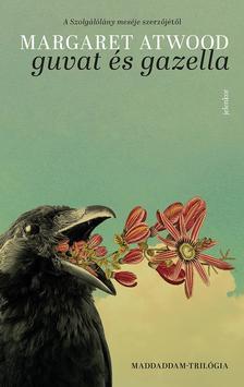 Margaret Atwood - Guvat és Gazella - MaddAddam-trilógia 1.