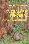 Garay Zsuzsanna - A csalárd cukorka, avagy bajok a Zengő Erdőben [eKönyv: epub, mobi]