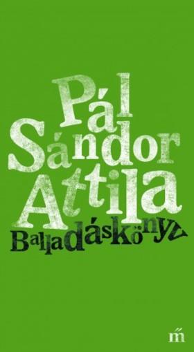 Pál Sándor Attila - Balladáskönyv [eKönyv: epub, mobi]