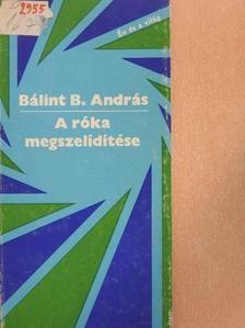 Bálint B. András - A róka megszelídítése [antikvár]