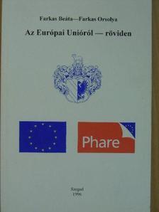 Farkas Beáta - Az Európai Unióról - röviden [antikvár]