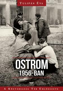 Tulipán Éva - Ostrom 1956-ban - A Köztársaság Tér Emlékezete [eKönyv: epub, mobi]