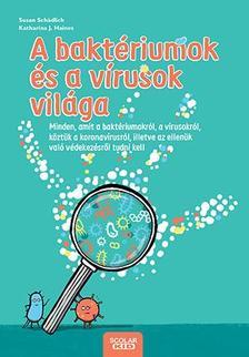 Susan Schädlich - A baktériumok és a vírusok világa - Minden, amit a baktériumokról, a vírusokról, köztük a koronavírusról, illetve az ellenük való védekezésről tudni k