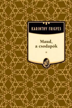 Karinthy Frigyes - Maud, a csodapók [eKönyv: epub, mobi]