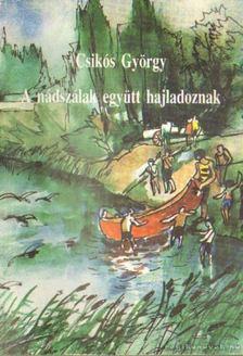 Csikós György - A nádszálak együtt hajladoznak [antikvár]