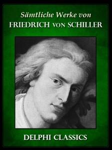 Friedrich Schiller - Saemtliche Werke von Friedrich von Schiller (Illustrierte) [eKönyv: epub, mobi]